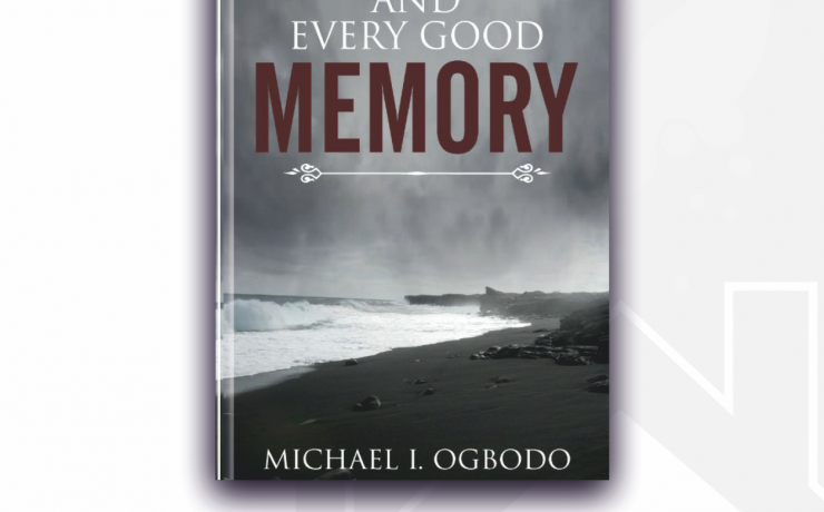 AND EVERY GOOD MEMORY - BY MICHAEL OGBODO